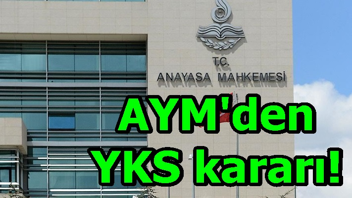 Anayasa Mahkemesi'nden YKS kararı!