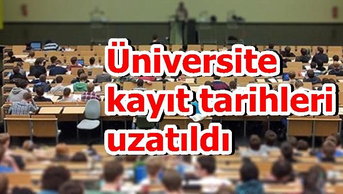 Üniversite kayıt tarihleri uzatıldı