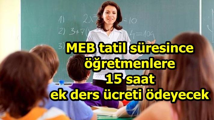 MEB tatil süresince öğretmenlere 15 saat ek ders ücreti ödeyecek