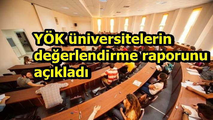 YÖK üniversitelerin değerlendirme raporunu açıkladı