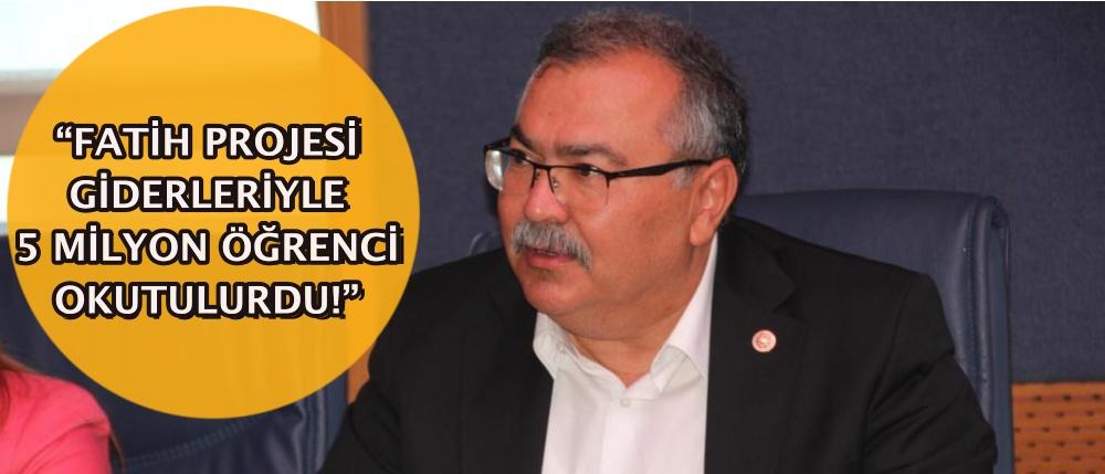 """""""FATİH PROJESİ GİDERLERİYLE 5 MİLYON ÖĞRENCİ OKUTULURDU!"""""""