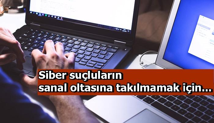 Siber suçluların sanal oltasına takılmamak için...