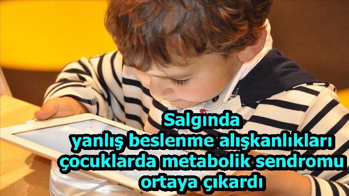 Salgında yanlış beslenme alışkanlıkları çocuklarda metabolik sendromu ortaya çıkardı