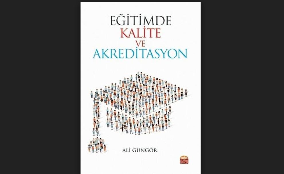 """Eğitimci Yazar Ali Güngör'ün """"Eğitimde Kalite ve Akreditasyon"""" kitabı çıktı"""