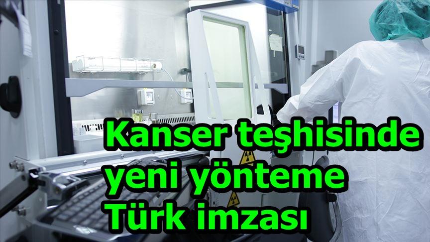 Kanser teşhisinde yeni yönteme Türk imzası