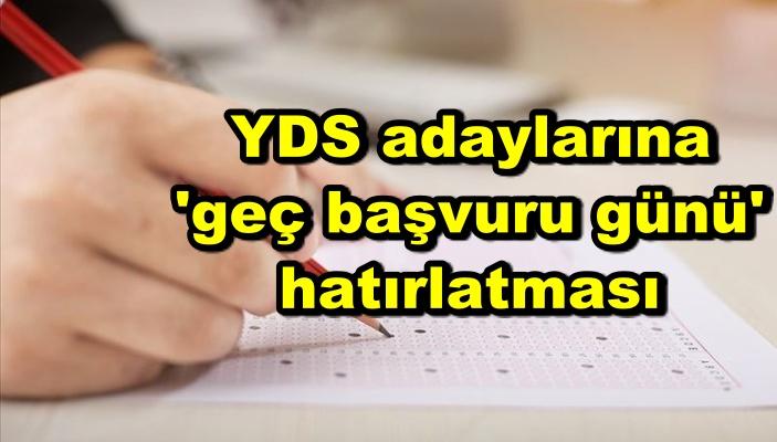 YDS adaylarına 'geç başvuru günü' hatırlatması