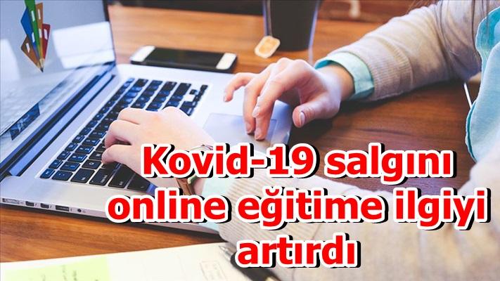 Kovid-19 salgını online eğitime ilgiyi artırdı