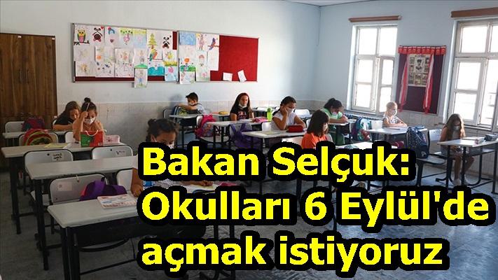 Bakan Selçuk: Okulları 6 Eylül'de açmak istiyoruz