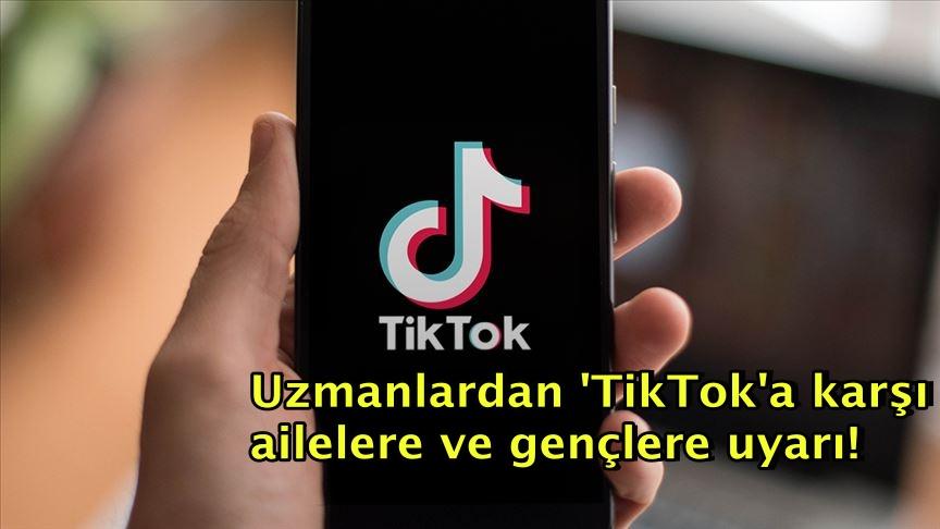 Uzmanlardan 'TikTok'a karşı ailelere ve gençlere uyarı!