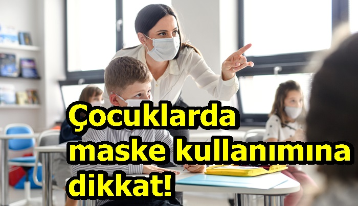 Çocuklarda maske kullanıma dikkat!