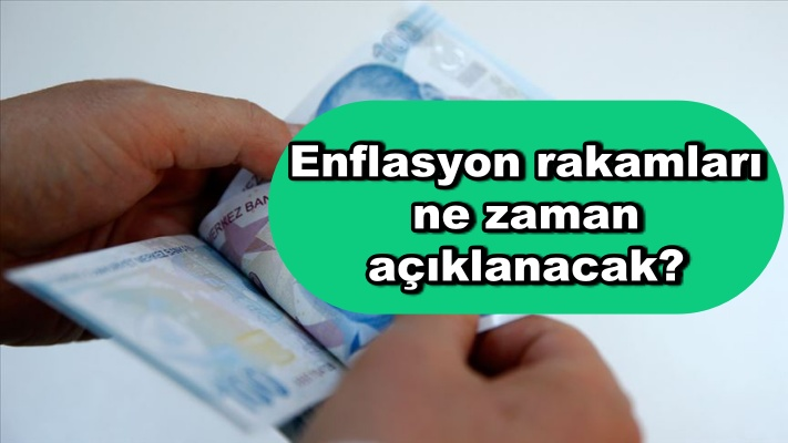 Enflasyon rakamları ne zaman açıklanacak?