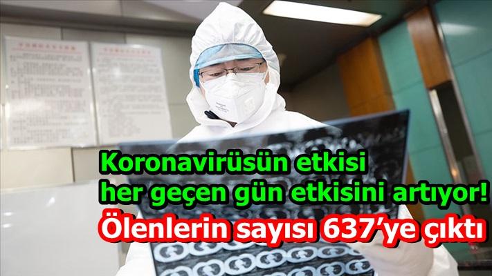 Koronavirüsün etkisi her geçen gün etkisini artıyor! Ölenlerin sayısı 637'ye çıktı