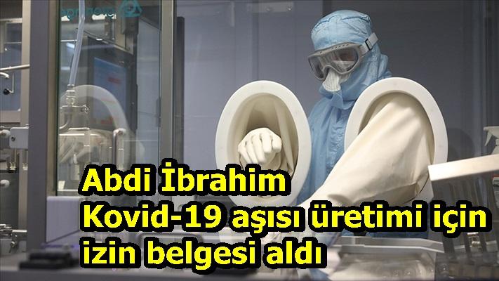 Abdi İbrahim Kovid-19 aşısı üretimi için izin belgesi aldı