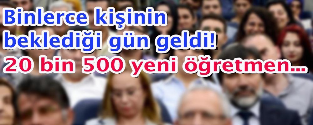 Binlerce kişinin beklediği gün geldi! 20 bin 500 yeni öğretmen...