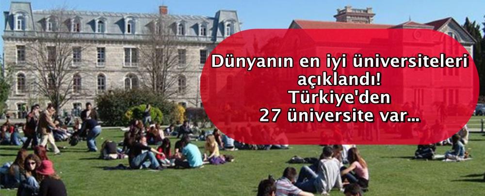 Dünyanın en iyi üniversiteleri açıklandı! Türkiye'den 27 üniversite var...