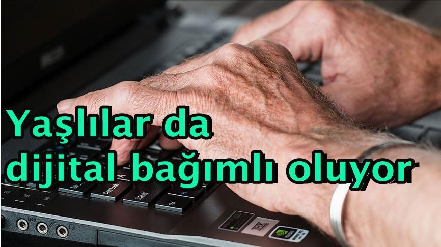 Yaşlılar da dijital bağımlı oluyor