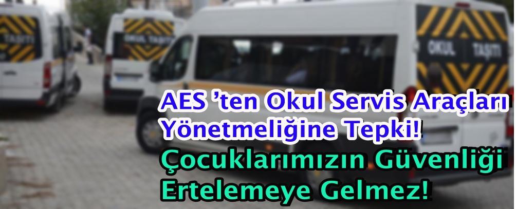 AES 'ten Okul Servis Araçları Yönetmeliğine Tepki! Çocuklarımızın Güvenliği Ertelemeye Gelmez!