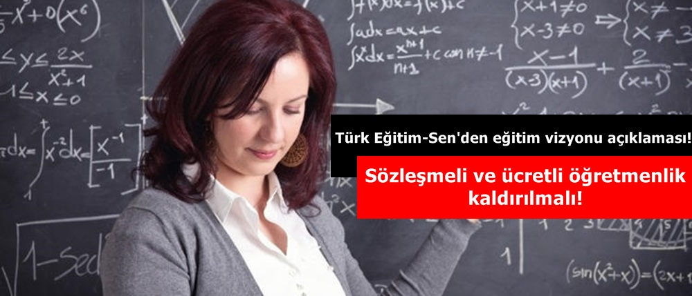 Türk Eğitim-Sen'den eğitim vizyonu açıklaması!