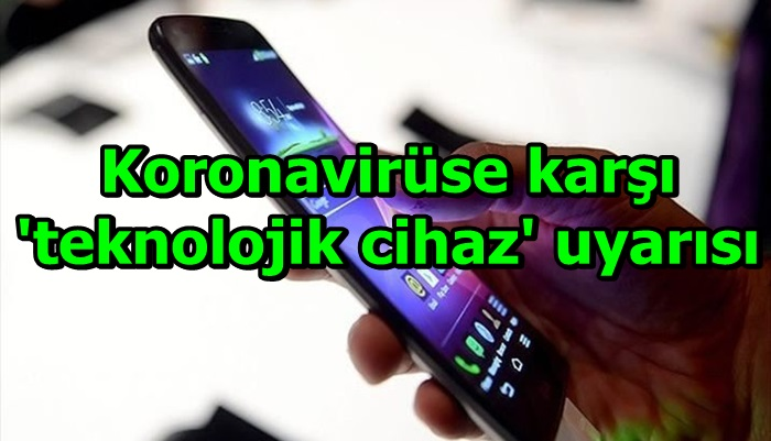 Koronavirüse karşı 'teknolojik cihaz' uyarısı