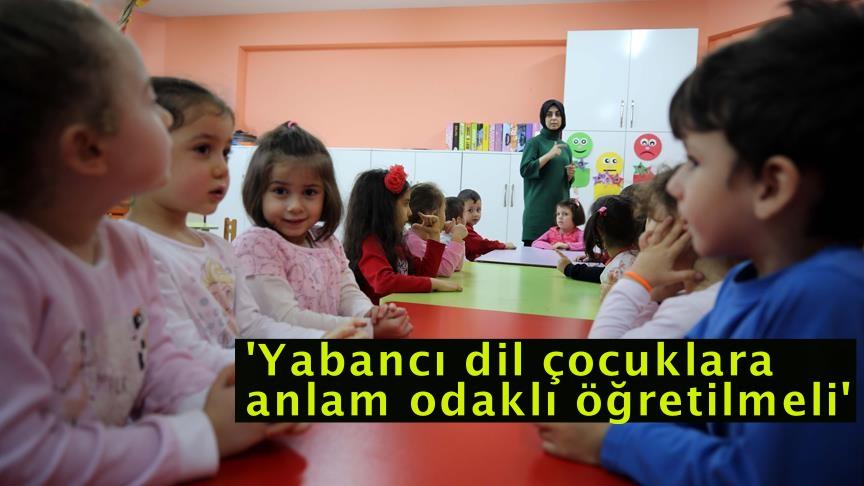 'Yabancı dil çocuklara anlam odaklı öğretilmeli'