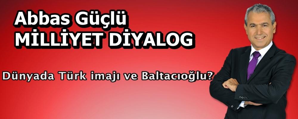 Dünyada Türk imajı ve Baltacıoğlu?