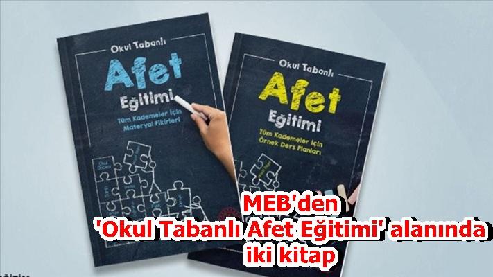 MEB'den 'Okul Tabanlı Afet Eğitimi' alanında iki kitap
