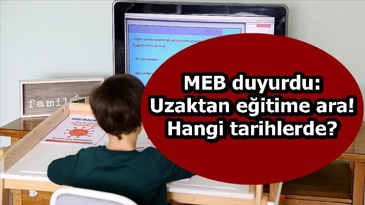 MEB duyurdu: Uzaktan eğitime ara! Hangi tarihlerde?
