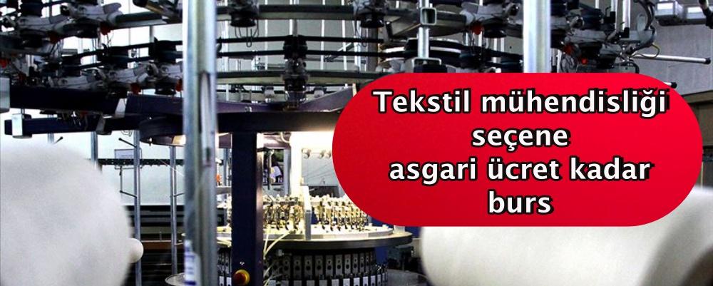 Tekstil mühendisliği seçene asgari ücret kadar burs