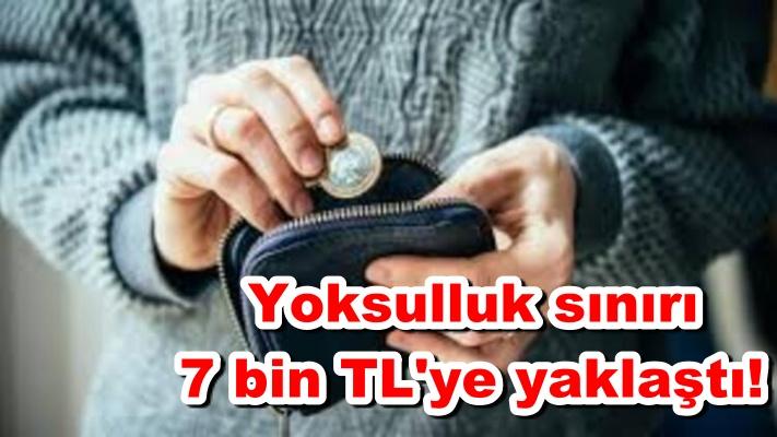 Yoksulluk sınırı 7 bin TL'ye yaklaştı!