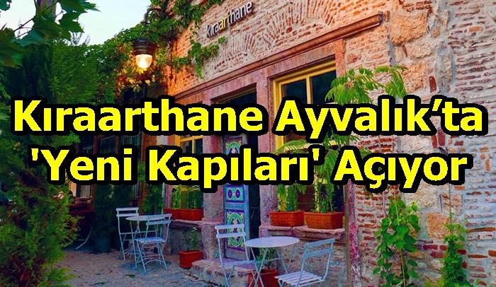 Kıraarthane Ayvalık'ta 'Yeni Kapıları' Açıyor